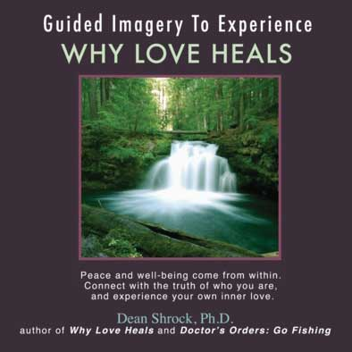 "Audio: Guided imagery to experience ""Why Love Heals"" by Dean Shrock, Ph.D."